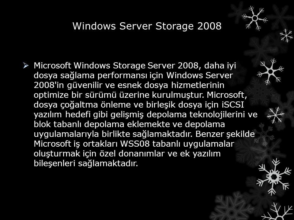 Windows Server Storage 2008  Microsoft Windows Storage Server 2008, daha iyi dosya sağlama performansı için Windows Server 2008'in güvenilir ve esnek