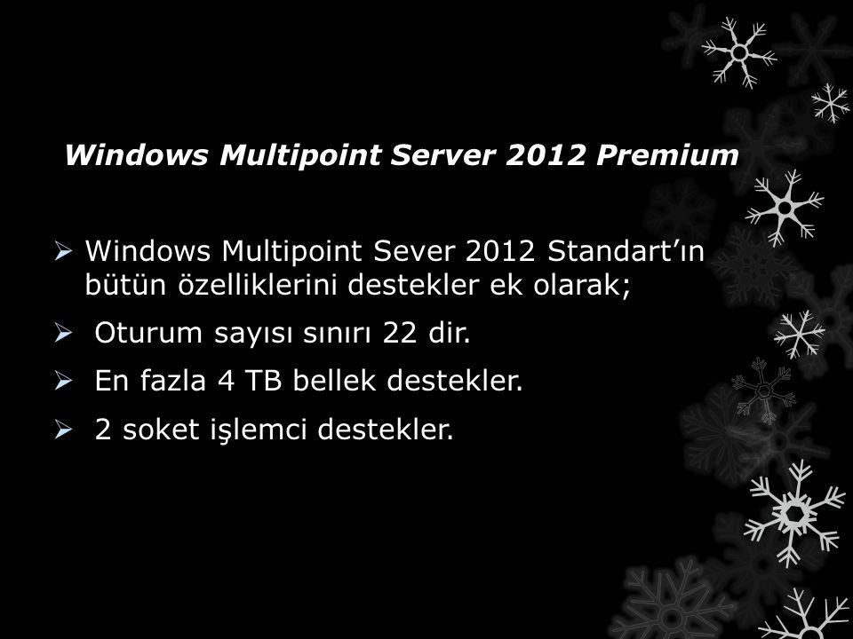 Windows Multipoint Server 2012 Premium  Windows Multipoint Sever 2012 Standart'ın bütün özelliklerini destekler ek olarak;  Oturum sayısı sınırı 22