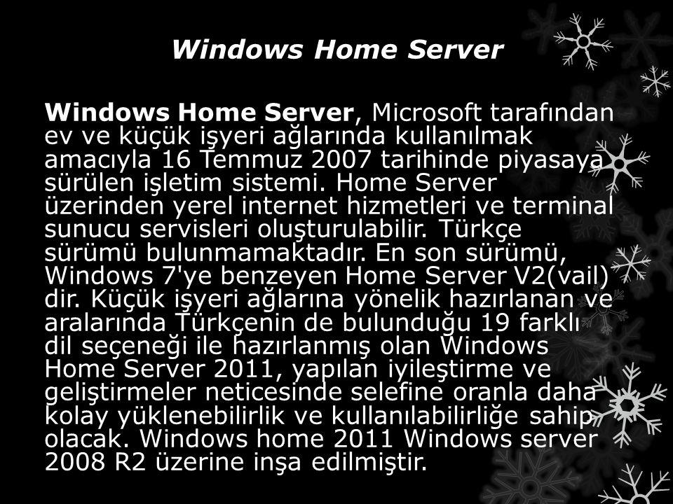 Windows Home Server Windows Home Server, Microsoft tarafından ev ve küçük işyeri ağlarında kullanılmak amacıyla 16 Temmuz 2007 tarihinde piyasaya sürü