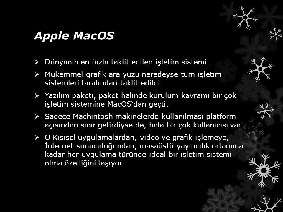 Apple MacOS  Dünyanın en fazla taklit edilen işletim sistemi.  Mükemmel grafik ara yüzü neredeyse tüm işletim sistemleri tarafından taklit edildi. 