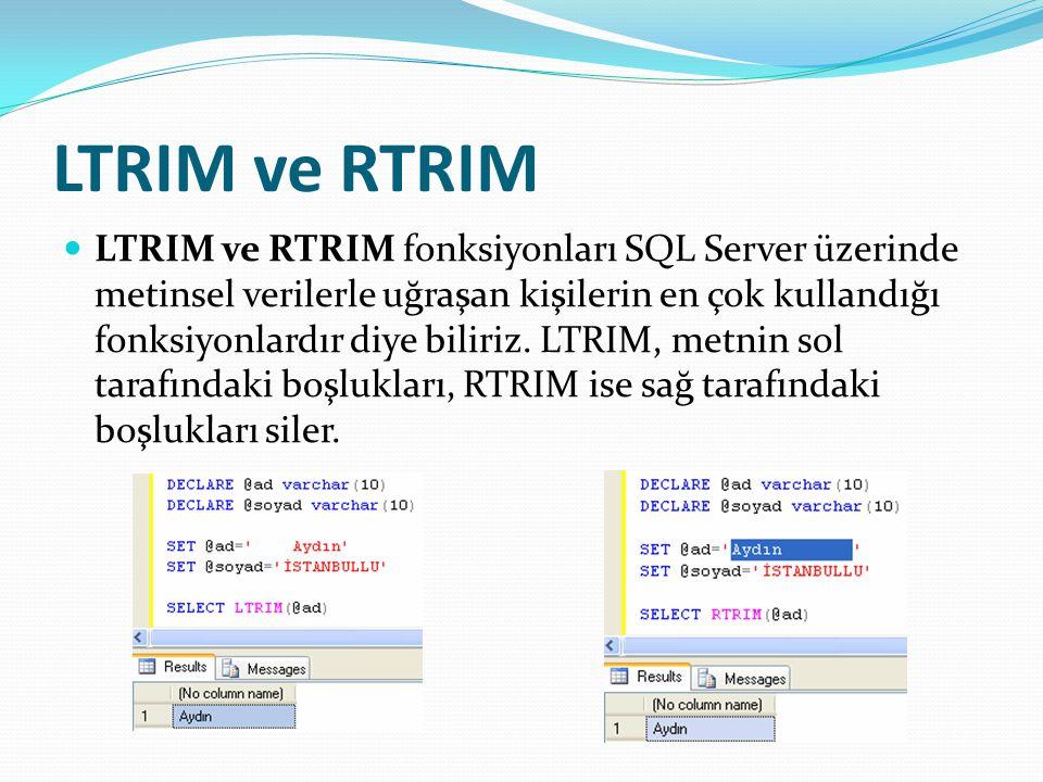 LTRIM ve RTRIM  LTRIM ve RTRIM fonksiyonları SQL Server üzerinde metinsel verilerle uğraşan kişilerin en çok kullandığı fonksiyonlardır diye biliriz.