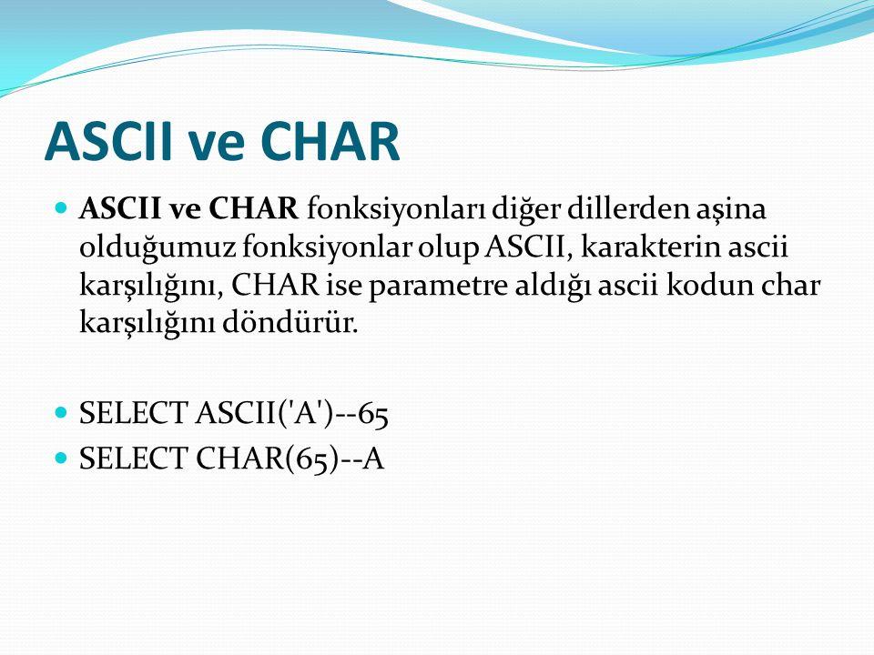 ASCII ve CHAR  ASCII ve CHAR fonksiyonları diğer dillerden aşina olduğumuz fonksiyonlar olup ASCII, karakterin ascii karşılığını, CHAR ise parametre