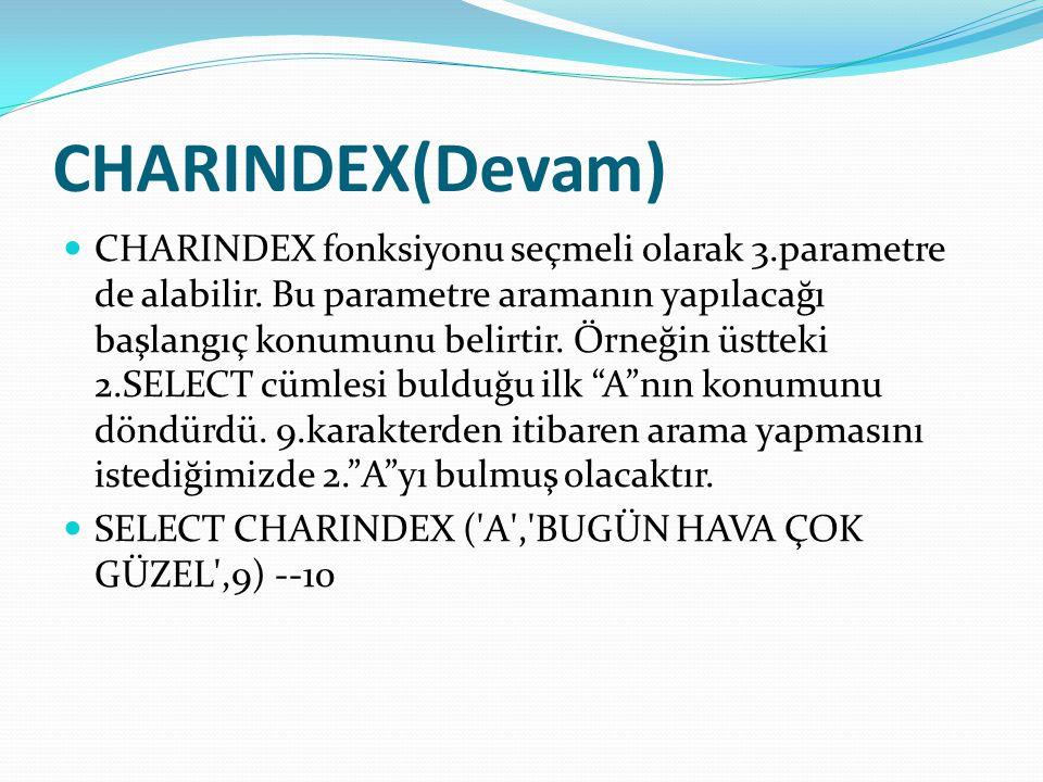CHARINDEX(Devam)  CHARINDEX fonksiyonu seçmeli olarak 3.parametre de alabilir. Bu parametre aramanın yapılacağı başlangıç konumunu belirtir. Örneğin