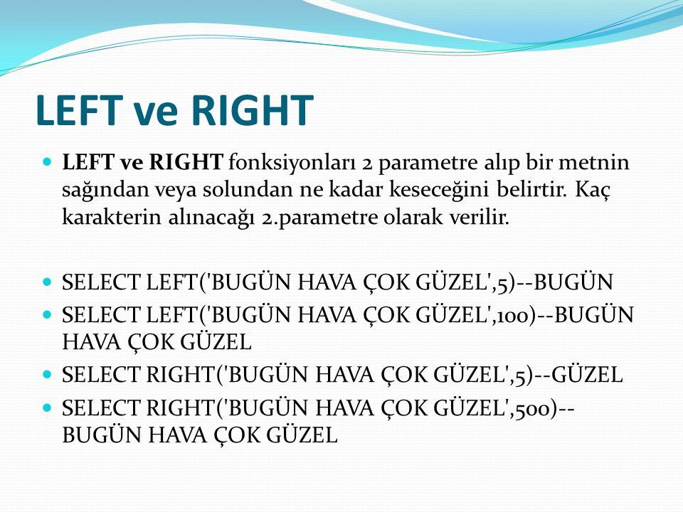 LEFT ve RIGHT  LEFT ve RIGHT fonksiyonları 2 parametre alıp bir metnin sağından veya solundan ne kadar keseceğini belirtir. Kaç karakterin alınacağı
