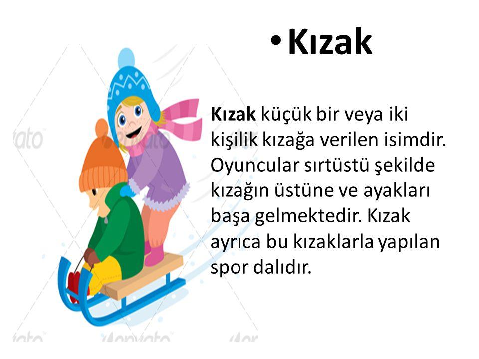 • Kızak Kızak küçük bir veya iki kişilik kızağa verilen isimdir. Oyuncular sırtüstü şekilde kızağın üstüne ve ayakları başa gelmektedir. Kızak ayrıca