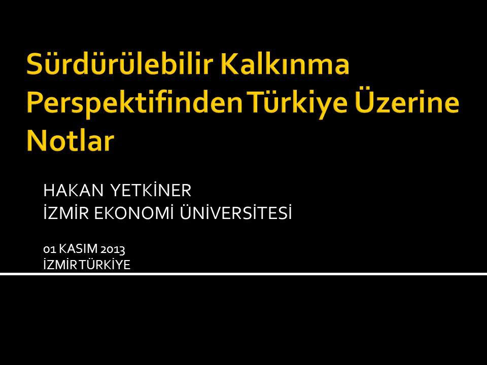  Sürdürülebilir Kalkınma/ Büyüme Üzerine Genel Tespitler  Ekonomik Kalkınma/ Büyüme Perspektifinden Türkiye Ekonomisi Üzerine Notlar  2023 Yılına Kadar Türkiye Neler Başarmalı.