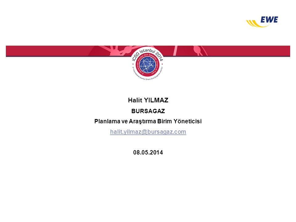 Halit YILMAZ BURSAGAZ Planlama ve Araştırma Birim Yöneticisi halit.yilmaz@bursagaz.com 08.05.2014