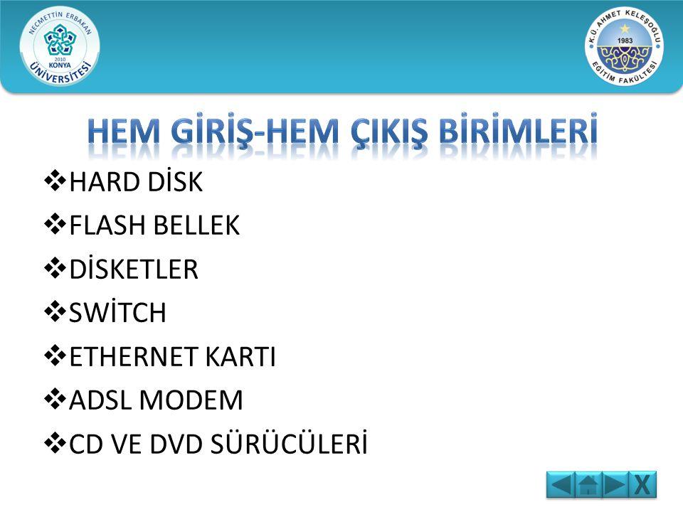  HARD DİSK  FLASH BELLEK  DİSKETLER  SWİTCH  ETHERNET KARTI  ADSL MODEM  CD VE DVD SÜRÜCÜLERİ X X