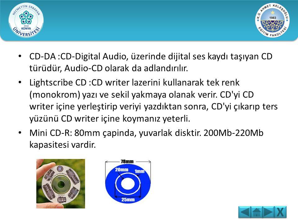 CD okuma ve yazma hızları X değeri ile belirtilir. 1X, saniyede 150 KB'lık veri transferi anlamına geliyor. CD çeşitleri: • CD-R: Bir kez yazdırılabil