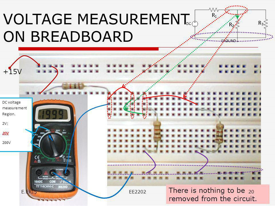VOLTAGE MEASUREMENT ON BREADBOARD +15V Toprak There is nothing to be removed from the circuit. DC voltage measurement Region. 2V; 20V 200V E.ERİŞEE220