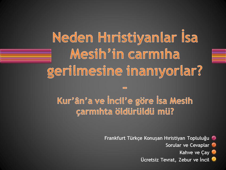 Frankfurt Türkçe Konuşan Hıristiyan Topluluğu Sorular ve Cevaplar Kahve ve Çay Ücretsiz Tevrat, Zebur ve İncil