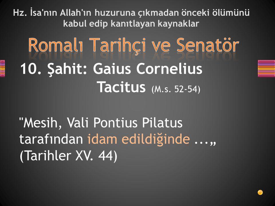 Hz. İsa'nın Allah'ın huzuruna çıkmadan önceki ölümünü kabul edip kanıtlayan kaynaklar 10. Şahit: Gaius Cornelius Tacitus (M.s. 52-54)