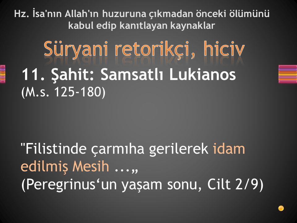 Hz. İsa'nın Allah'ın huzuruna çıkmadan önceki ölümünü kabul edip kanıtlayan kaynaklar 11. Şahit: Samsatlı Lukianos (M.s. 125-180)
