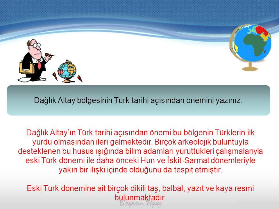 Dağlık Altay bölgesinin Türk tarihi açısından önemini yazınız. Dağlık Altay'ın Türk tarihi açısından önemi bu bölgenin Türklerin ilk yurdu olmasından