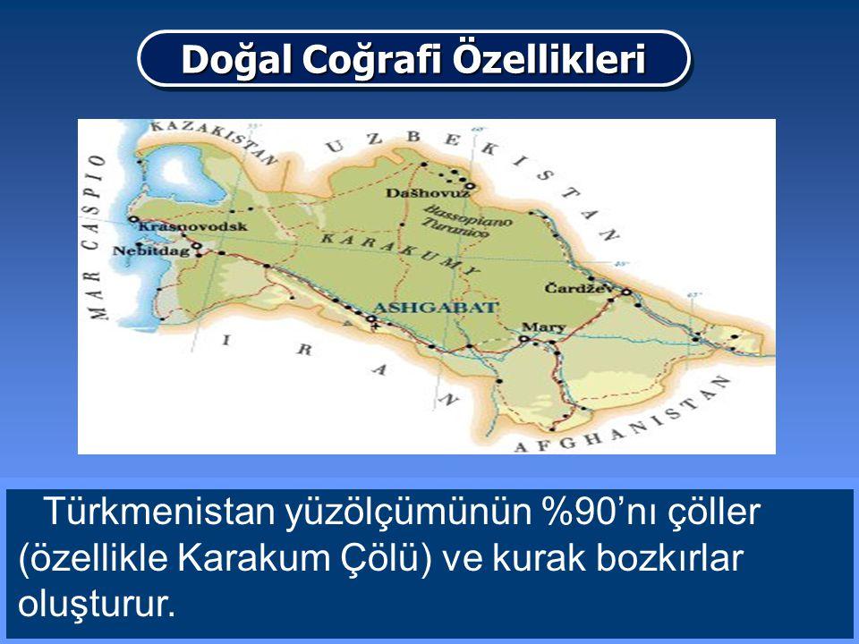 Türkmenistan yüzölçümünün %90'nı çöller (özellikle Karakum Çölü) ve kurak bozkırlar oluşturur. Doğal Coğrafi Özellikleri