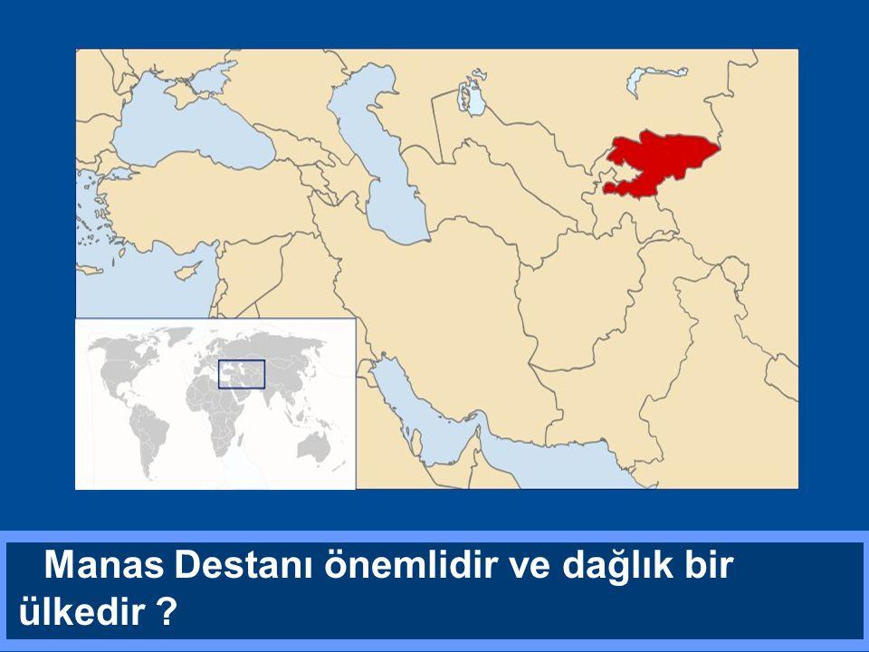 Manas Destanı önemlidir ve dağlık bir ülkedir ?