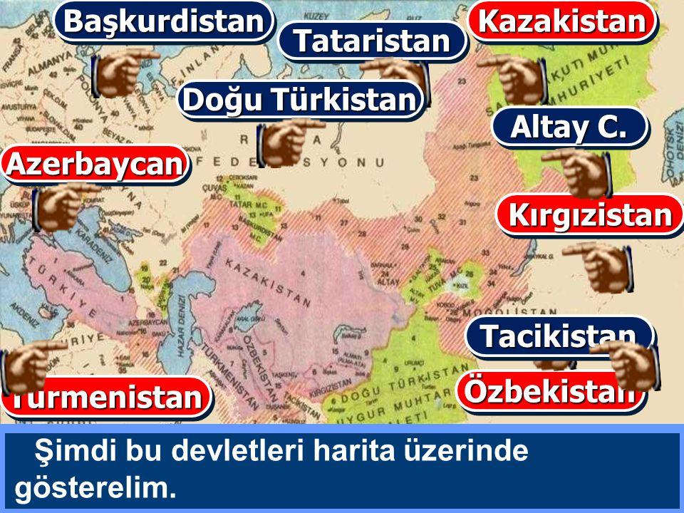 Şimdi bu devletleri harita üzerinde gösterelim. BaşkurdistanBaşkurdistan KırgızistanKırgızistan KazakistanKazakistan ÖzbekistanÖzbekistan TürmenistanT