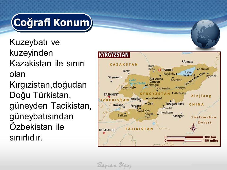 Kuzeybatı ve kuzeyinden Kazakistan ile sınırı olan Kırgızistan,doğudan Doğu Türkistan, güneyden Tacikistan, güneybatısından Özbekistan ile sınırlıdır.