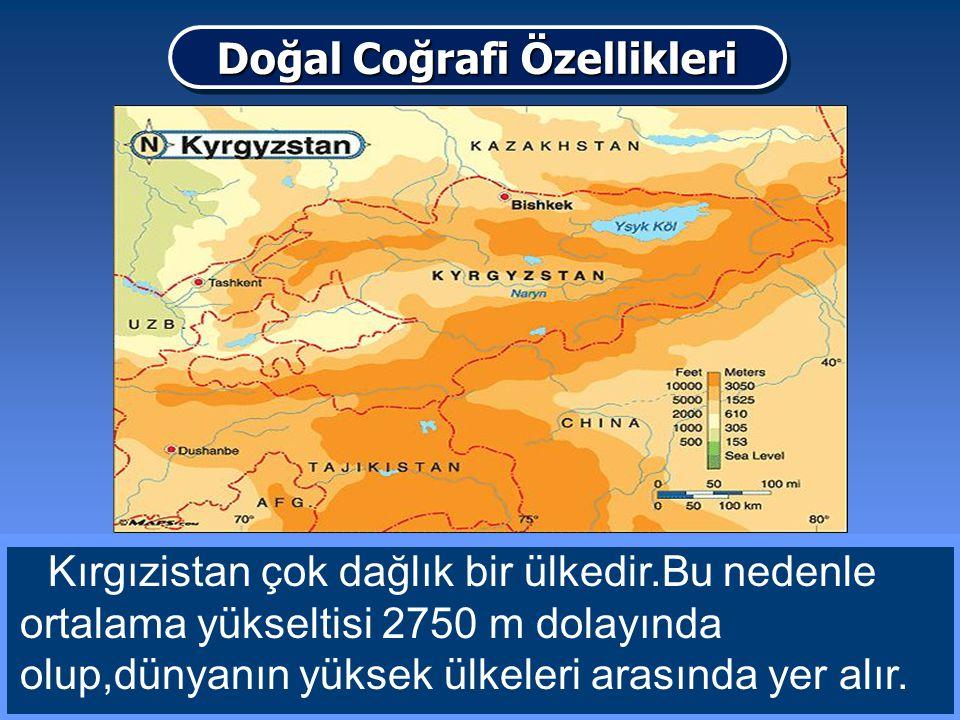 Kırgızistan çok dağlık bir ülkedir.Bu nedenle ortalama yükseltisi 2750 m dolayında olup,dünyanın yüksek ülkeleri arasında yer alır. Doğal Coğrafi Özel