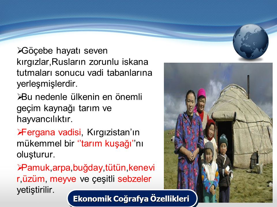  Göçebe hayatı seven kırgızlar,Rusların zorunlu iskana tutmaları sonucu vadi tabanlarına yerleşmişlerdir.  Bu nedenle ülkenin en önemli geçim kaynağ
