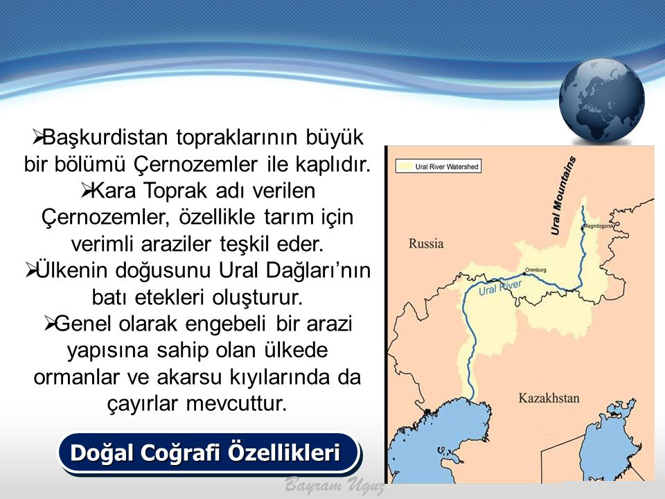 Doğal Coğrafi Özellikleri  Başkurdistan topraklarının büyük bir bölümü Çernozemler ile kaplıdır.  Kara Toprak adı verilen Çernozemler, özellikle tar