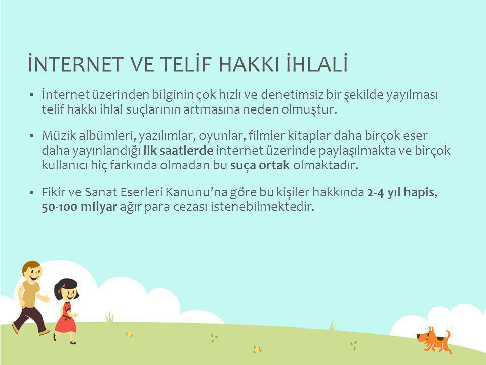 İNTERNET VE TELİF HAKKI İHLALİ  İnternet üzerinden bilginin çok hızlı ve denetimsiz bir şekilde yayılması telif hakkı ihlal suçlarının artmasına nede