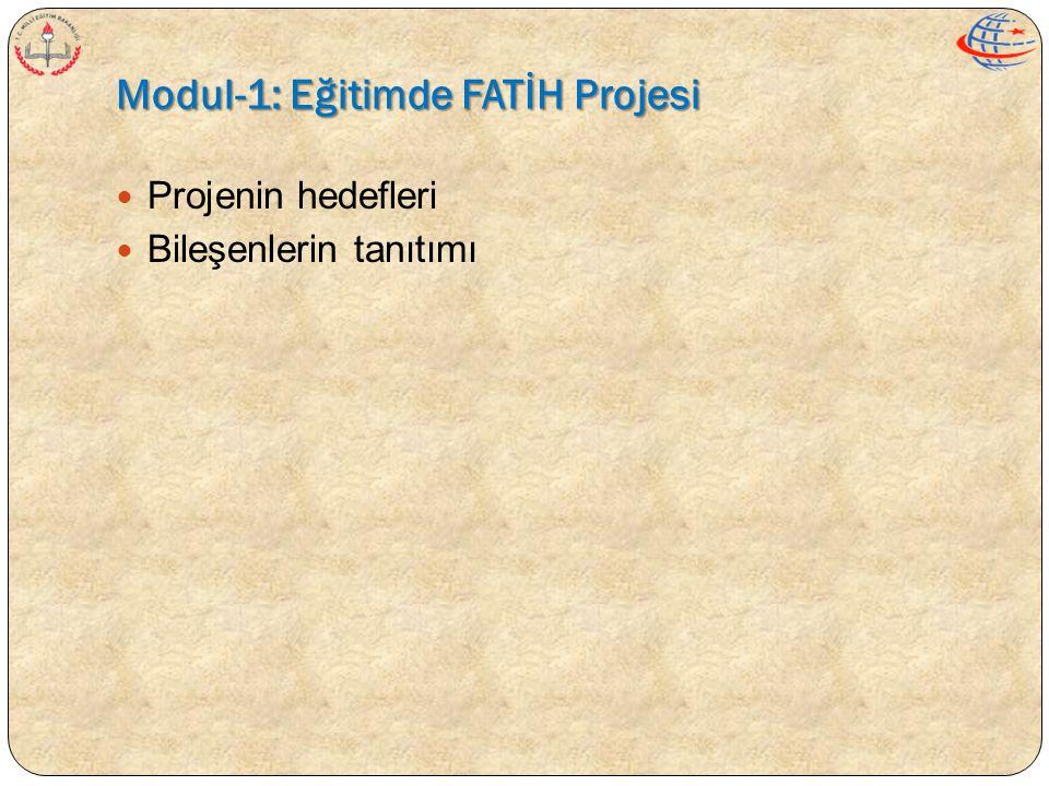 Modul-1: Eğitimde FATİH Projesi  Projenin hedefleri  Bileşenlerin tanıtımı