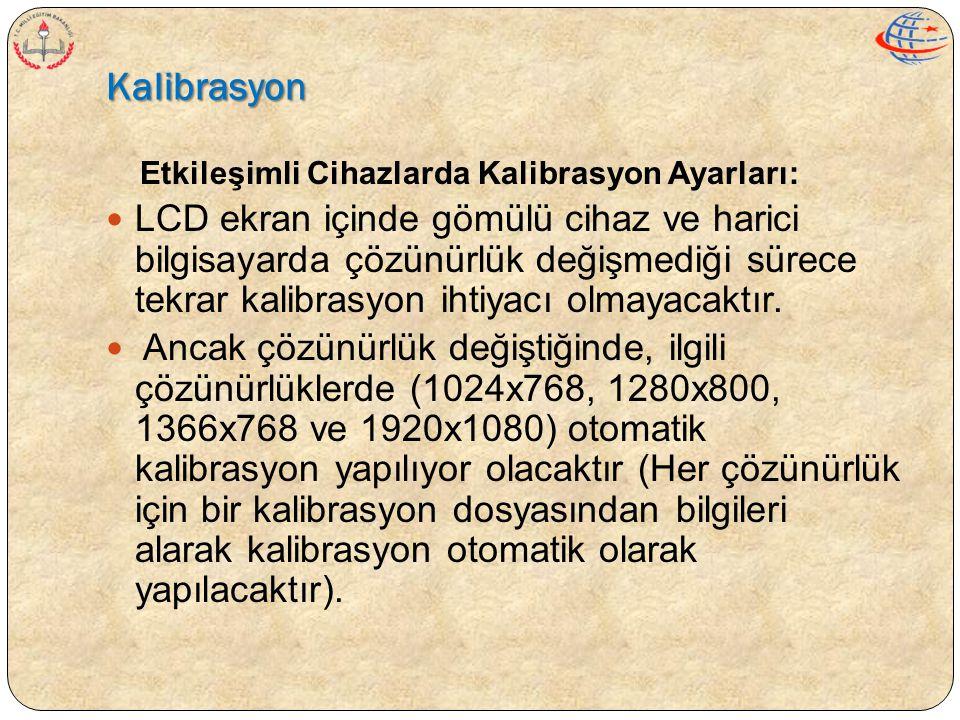 Kalibrasyon Etkileşimli Cihazlarda Kalibrasyon Ayarları:  LCD ekran içinde gömülü cihaz ve harici bilgisayarda çözünürlük değişmediği sürece tekrar k