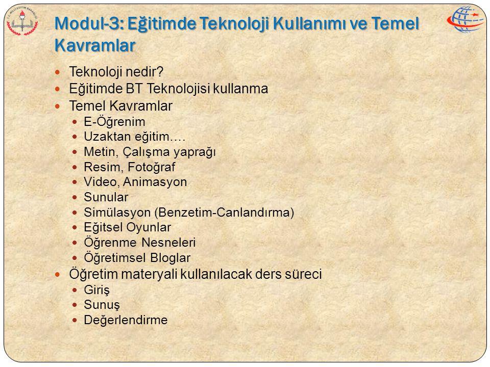 Modul-3: Eğitimde Teknoloji Kullanımı ve Temel Kavramlar  Teknoloji nedir?  Eğitimde BT Teknolojisi kullanma  Temel Kavramlar  E-Öğrenim  Uzaktan