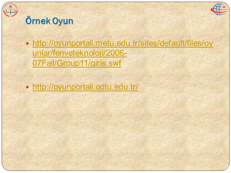 Örnek Oyun  http://oyunportali.metu.edu.tr/sites/default/files/oy unlar/fenveteknoloji/2006- 07Fall/Group11/giris.swf http://oyunportali.metu.edu.tr/