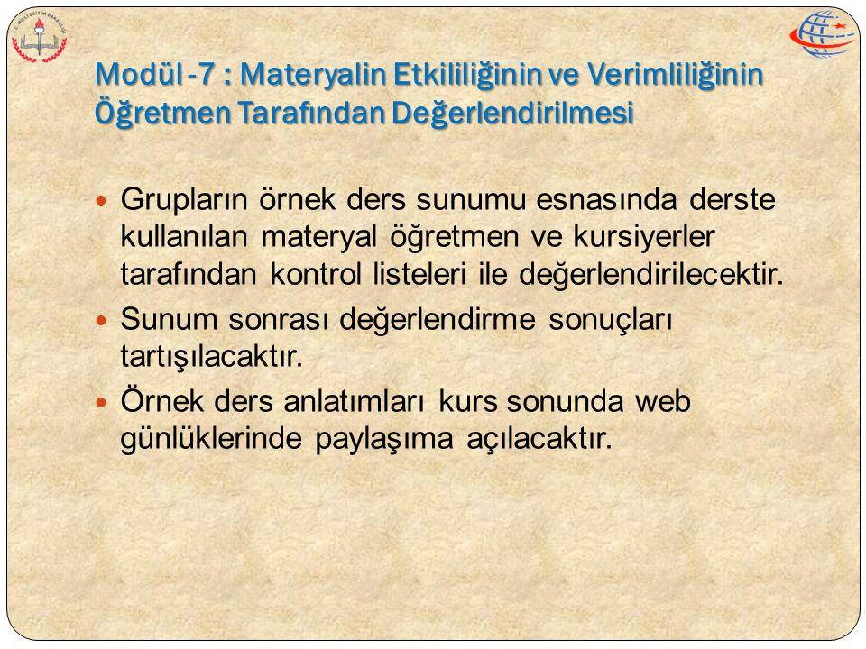 Modül -7 : Materyalin Etkililiğinin ve Verimliliğinin Öğretmen Tarafından Değerlendirilmesi  Grupların örnek ders sunumu esnasında derste kullanılan