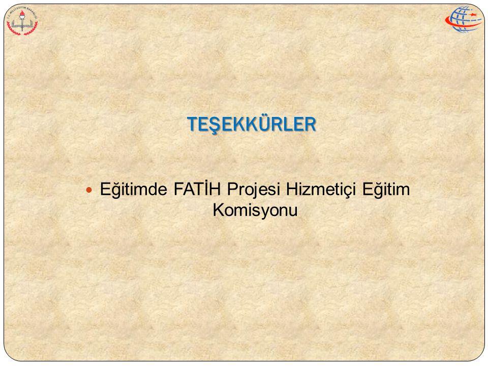 TEŞEKKÜRLER  Eğitimde FATİH Projesi Hizmetiçi Eğitim Komisyonu