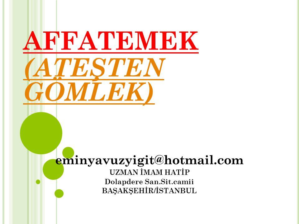 AFFATEMEK (ATEŞTEN GÖMLEK) eminyavuzyigit@hotmail.com UZMAN İMAM HATİP Dolapdere San.Sit.camii BAŞAKŞEHİR/İSTANBUL