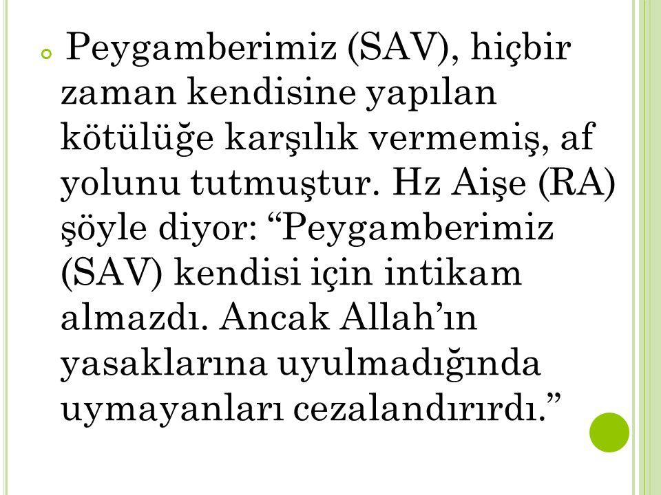"""Peygamberimiz (SAV), hiçbir zaman kendisine yapılan kötülüğe karşılık vermemiş, af yolunu tutmuştur. Hz Aişe (RA) şöyle diyor: """"Peygamberimiz (SAV) ke"""