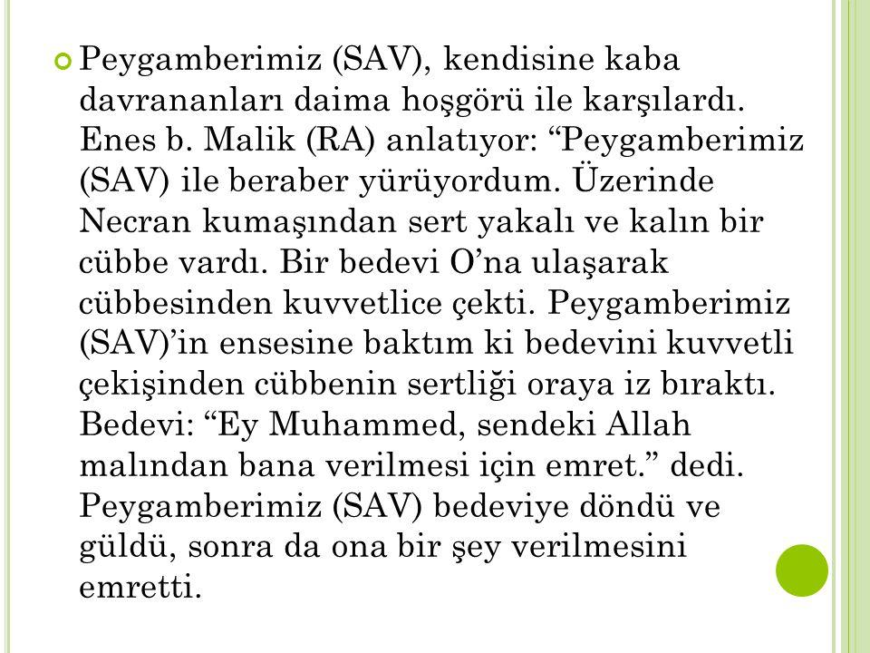 """Peygamberimiz (SAV), kendisine kaba davrananları daima hoşgörü ile karşılardı. Enes b. Malik (RA) anlatıyor: """"Peygamberimiz (SAV) ile beraber yürüyord"""