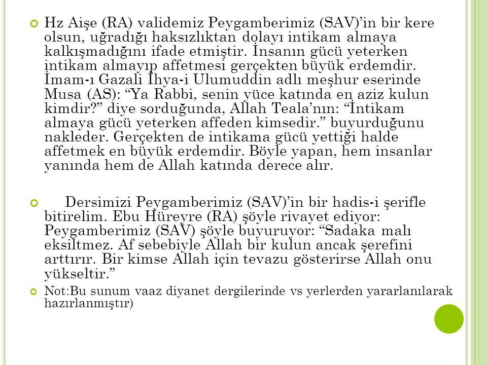 Hz Aişe (RA) validemiz Peygamberimiz (SAV)'in bir kere olsun, uğradığı haksızlıktan dolayı intikam almaya kalkışmadığını ifade etmiştir. İnsanın gücü