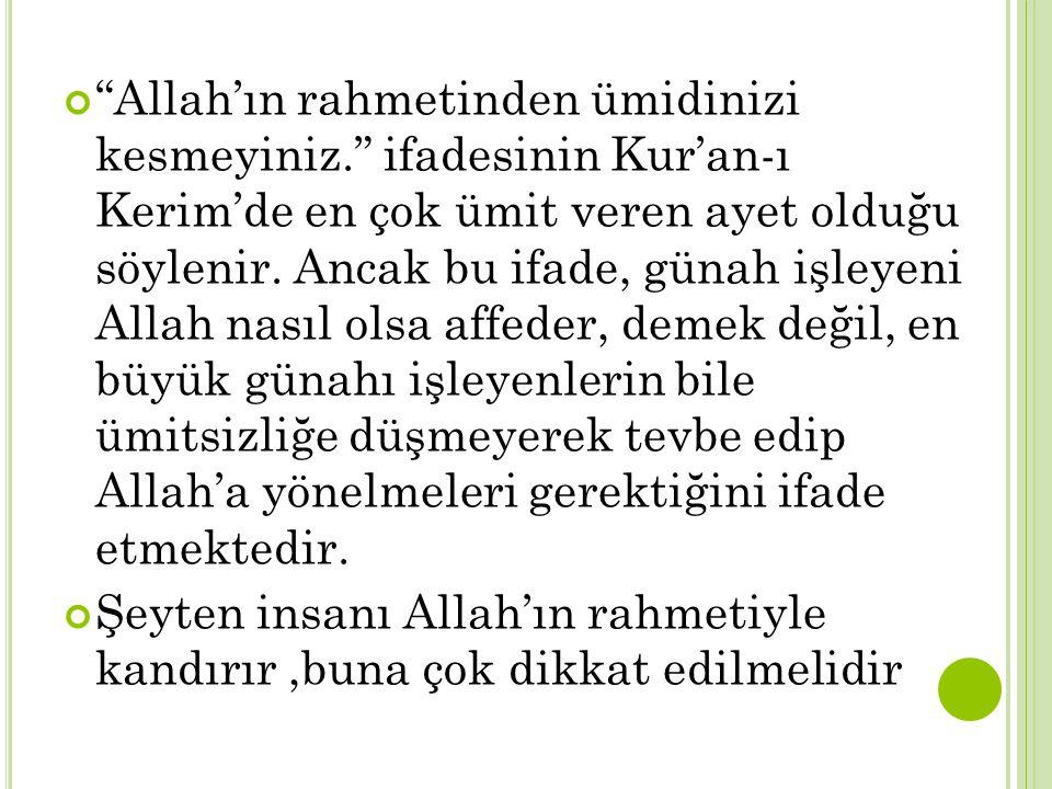 """""""Allah'ın rahmetinden ümidinizi kesmeyiniz."""" ifadesinin Kur'an-ı Kerim'de en çok ümit veren ayet olduğu söylenir. Ancak bu ifade, günah işleyeni Allah"""
