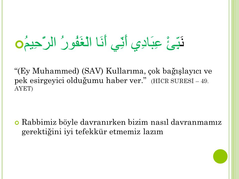 """نَبِّئْ عِبَادِي أَنِّي أَنَا الْغَفُورُ الرَّحِيمُ """"(Ey Muhammed) (SAV) Kullarıma, çok bağışlayıcı ve pek esirgeyici olduğumu haber ver."""" (HİCR SURES"""