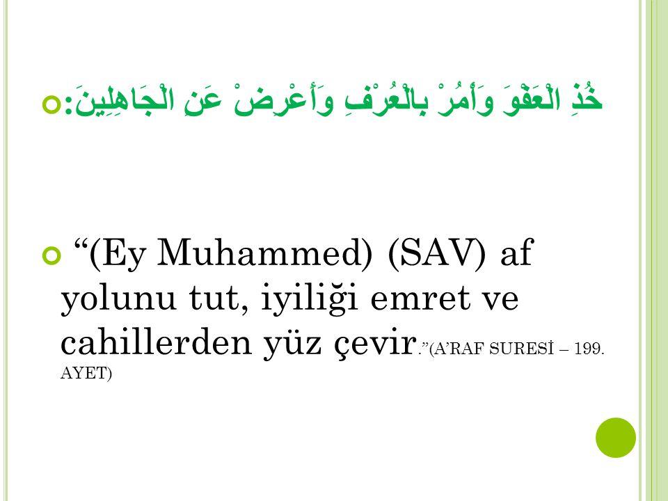 """خُذِ الْعَفْوَ وَأْمُرْ بِالْعُرْفِ وَأَعْرِضْ عَنِ الْجَاهِلِينَ : """"(Ey Muhammed) (SAV) af yolunu tut, iyiliği emret ve cahillerden yüz çevir.""""(A'RAF"""
