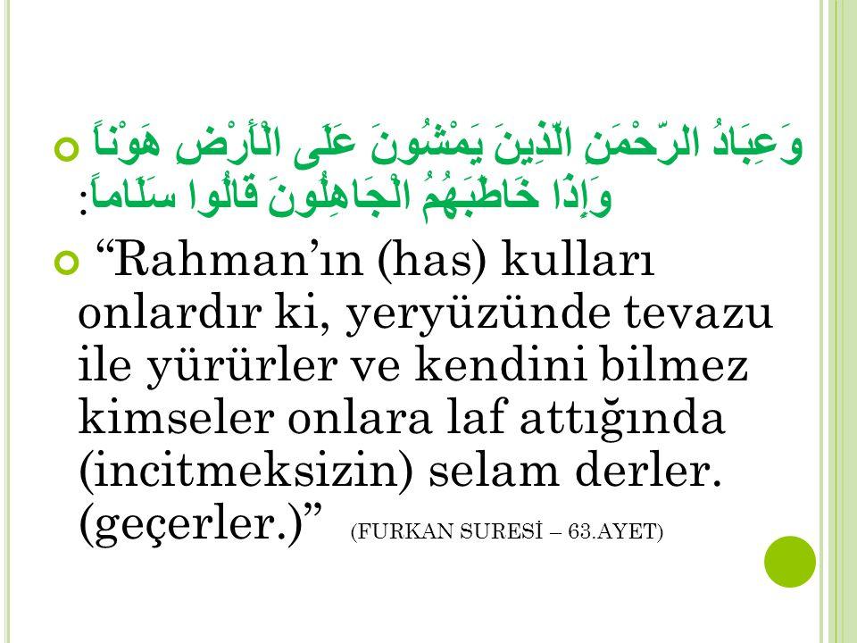 """وَعِبَادُ الرَّحْمَنِ الَّذِينَ يَمْشُونَ عَلَى الْأَرْضِ هَوْناً وَإِذَا خَاطَبَهُمُ الْجَاهِلُونَ قَالُوا سَلَاماً : """"Rahman'ın (has) kulları onlard"""