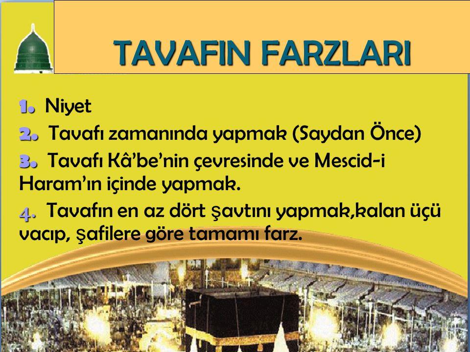TAVAF'IN YAPILIŞI  Kabe'nin etrafında 7 defa dönmektir.