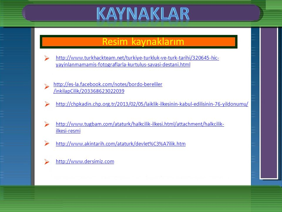 Yazı kaynaklarım 8. Sınıf Konu anlatımlı tüm dersler kitabı http://www.istanbul.gov.tr/?pid=399 http://www.ataturktoday.com/AtaturkIlkeleriveInkilapla