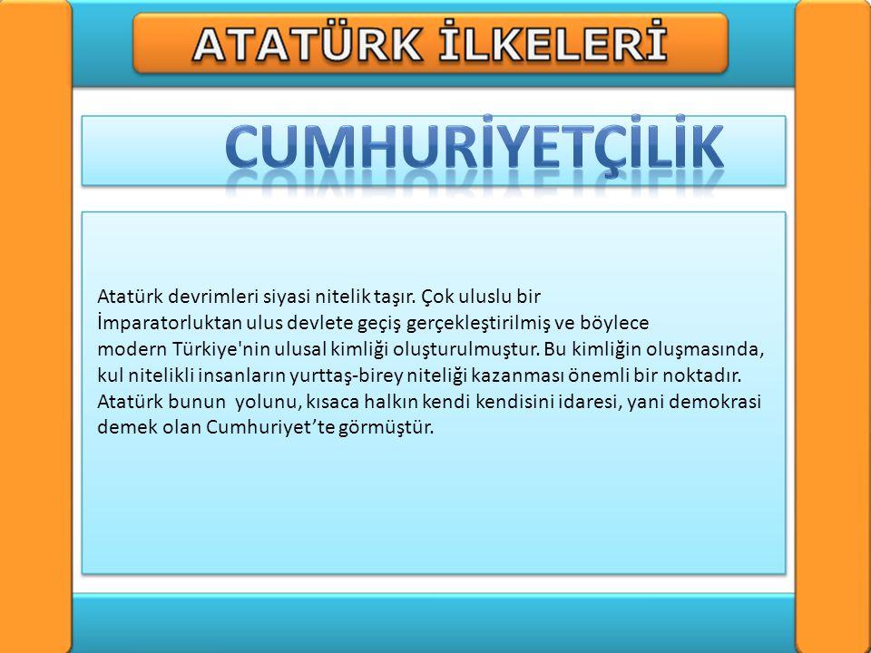 .:Mustafa Kemal Atatürk yapmış olduğu açıklamalarda ve politikalarında Türkiye'nin bir bütün olarak modernizasyonunun ekonomik ve teknolojik gelişmeye