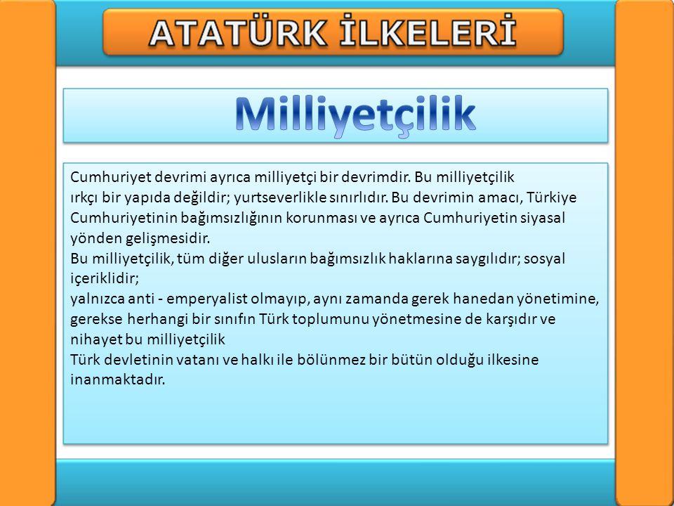 Atatürk'ün ortaya koyduğu en önemli ilkelerden birisi de devrimciliktir. Bu ilkenin anlamı Türkiye'nin devrimler yaparak geleneksel kuruluşlarını mode