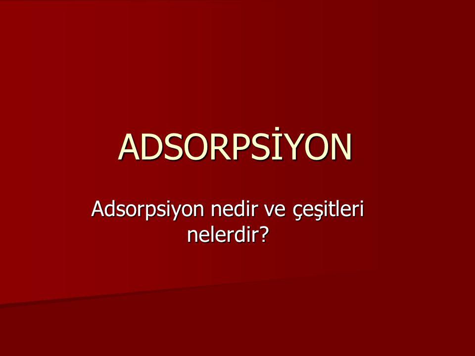 Adsorpsiyon nedir.