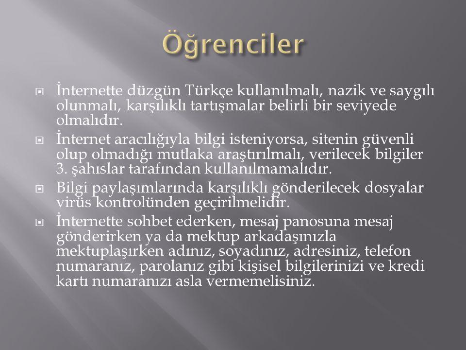  İnternette düzgün Türkçe kullanılmalı, nazik ve saygılı olunmalı, karşılıklı tartışmalar belirli bir seviyede olmalıdır.  İnternet aracılığıyla bil