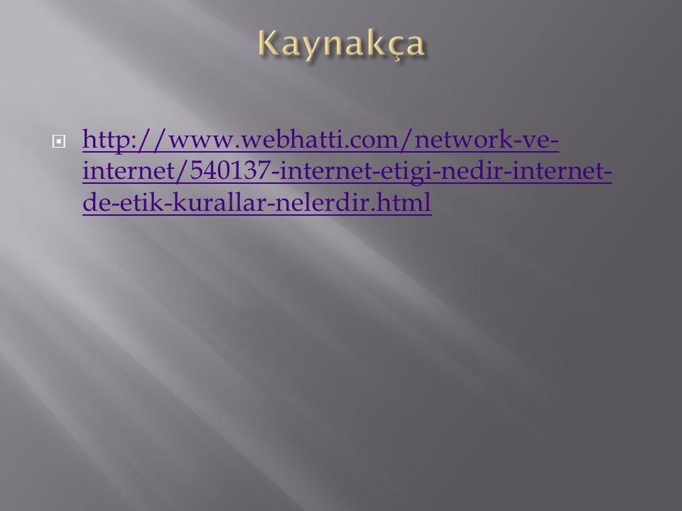  http://www.webhatti.com/network-ve- internet/540137-internet-etigi-nedir-internet- de-etik-kurallar-nelerdir.html http://www.webhatti.com/network-ve