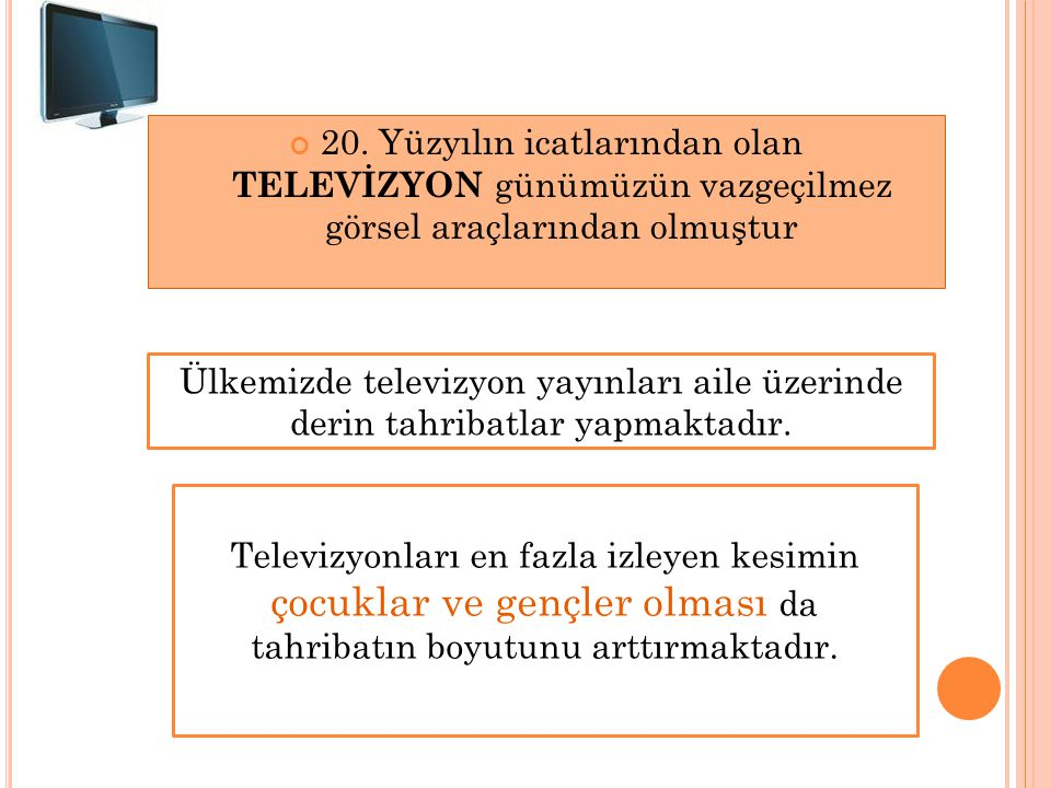 20. Yüzyılın icatlarından olan TELEVİZYON günümüzün vazgeçilmez görsel araçlarından olmuştur Ülkemizde televizyon yayınları aile üzerinde derin tahrib