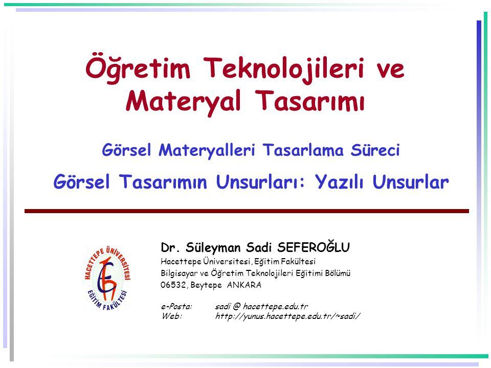 Öğretim Teknolojileri ve Materyal Tasarımı Görsel Materyalleri Tasarlama Süreci Görsel Tasarımın Unsurları: Yazılı Unsurlar Dr.