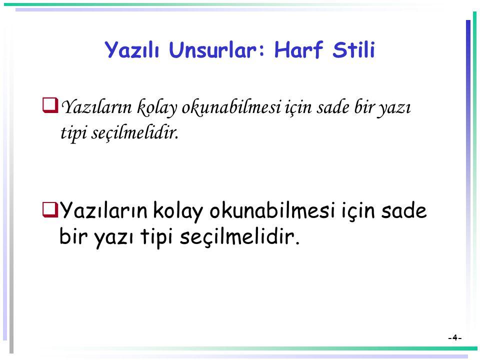 -4- Yazılı Unsurlar: Harf Stili  Yazıların kolay okunabilmesi için sade bir yazı tipi seçilmelidir.